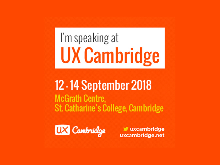 I'm speaking at UX Cambridge 2018